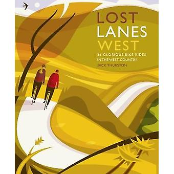 Lost Lanes West Country - 36 Glorious bike rides in Devon - Cornwall -