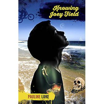 Knowing Joey Field by Pauline Luke - 9781922175403 Book