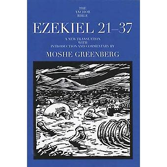 Ezekiel 21-37 - A New Translation with Introduction and Commentary by