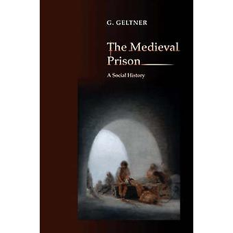 The Medieval Prison - A Social History by G. Geltner - 9780691135335 B