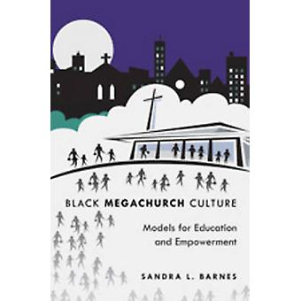 Black Megachurch Culture - Models for Education and Empowerment (1st N