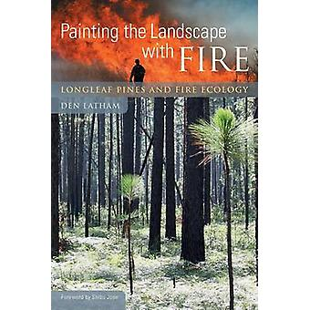 Painting the Landscape with Fire - Longleaf Pines and Fire Ecology by