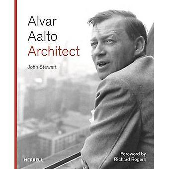 Alvar Aalto - Architect by John Stewart - Richard Rogers - 97818589466