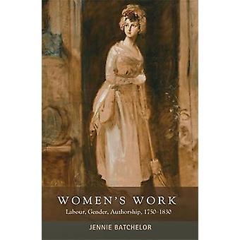Women's Work - Labour - Gender - Authorship - 1750�+�1830 by Batchelor
