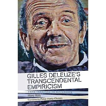 Gilles Deleuze's Transcendental Empiricism - From Tradition to Differe