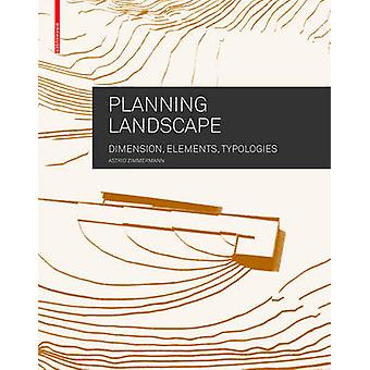 Planning Landscape - Dimensions - Elements - Typologies by Astrid Zimm