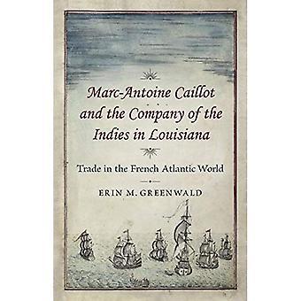 Marc-Antoine Caillot y la compañía de las Indias en Luisiana: el comercio en el mundo Atlántico francés