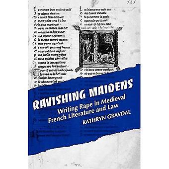 Ravishing Maidens: Writing Rape in Medieval French Literature and Law: Writing Rape in Mediaeval French Literature and Law (New cultural studies)