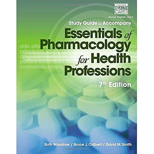 Study Guide for Woodrow Colbert Smith&s Essentials of Pharmacology for Health Professions