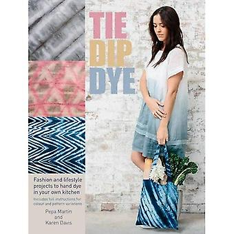 Tie Dip Dye: 25 fashion and lifestyle projects to hand dye in your own kitchen