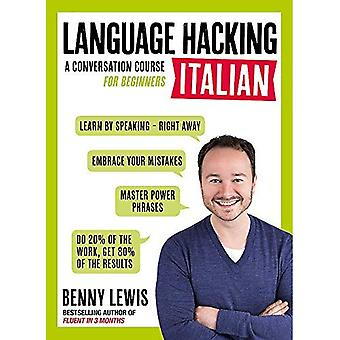 LANGUAGE HACKING ITALIAN (Learn How to Speak Italian - Right Away): A Conversation Course for Beginners (Language...