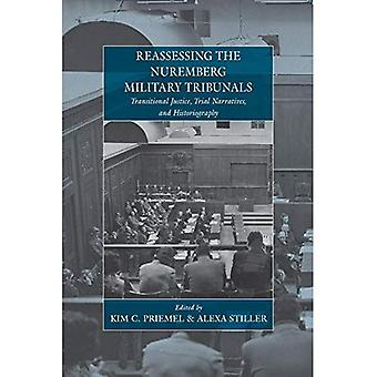 Reassessing the Nuremberg Military Tribunals: Transitional Justice, Trial Narratives, and Historiography (War...