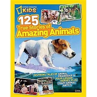 National Geographic Kids 125 True Stories of Amazing Animals - Inspiri