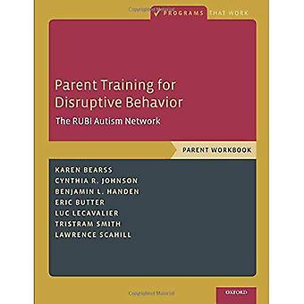 Parent Training for Disruptive Behavior: The RUBI Autism Network, Parent� Workbook (Programs That Work)