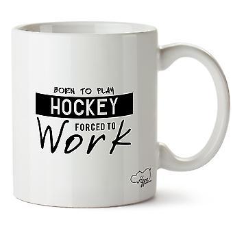 Hippowarehouse geboren om te spelen van Hockey gedwongen te werken bedrukte mok Cup keramiek 10oz