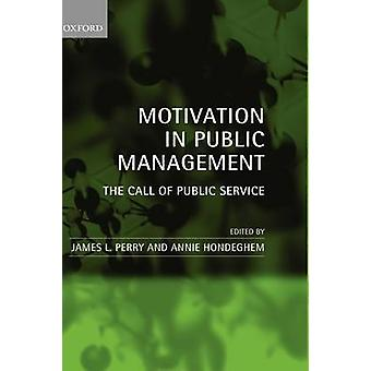 Motivation in Public Management The Call of Public Service by Perry & James L.