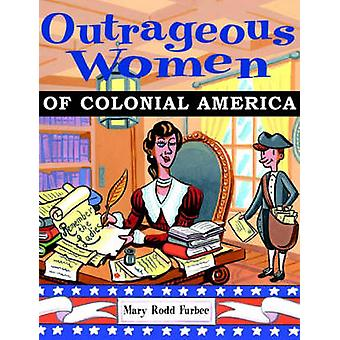 Outrageous Women of Colonial America by Furbee