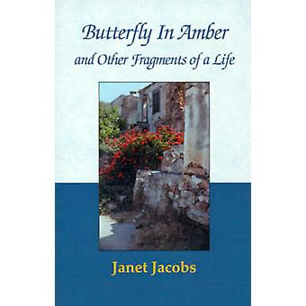 Butterfly in Amber and Other Fragments of a Life by Jacobs & Janet