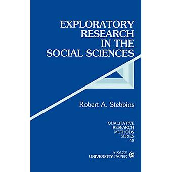 Exploratory Research in the Social Sciences by Stebbins & Robert A.