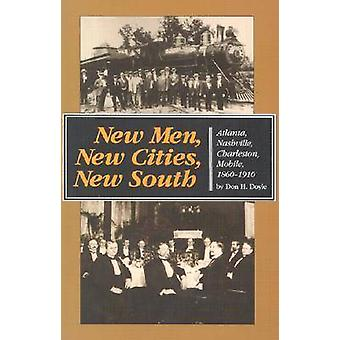 New Men New Cities New South Atlanta Nashville Charleston Mobile 18601910 by Doyle & Don H.