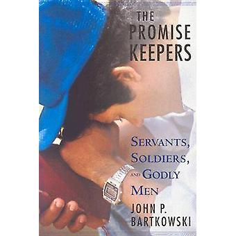 The Promise Keepers Servants Soldiers and Godly Men by Bartkowski & John P.