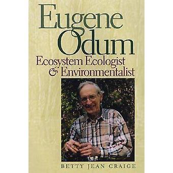 Eugene Odum Ecosystem økolog og miljøforkjemper av Craige & Betty Jean