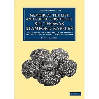 Av liv og offentlige tjenester av Sir Thomas Stamford Raffles spesielt i regjeringen Java 1811 1816 og Bencoolen og dens Depe av Raffles & Sophia