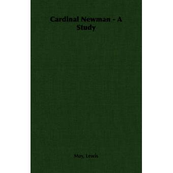 Cardinal Newman  A Study by Lewis & May