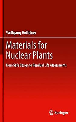 Materials for Nuclear Plants  From Safe Design to Residual Life Assessments by Hoffelner & Wolfgang