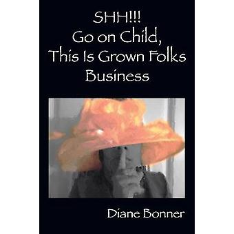 SHH Go on Child This Is Grown Folks Business by Bonner & Diane