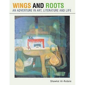 Wings and Roots An Adventure in Art Literature and Life by AlRubaie & Shawkat