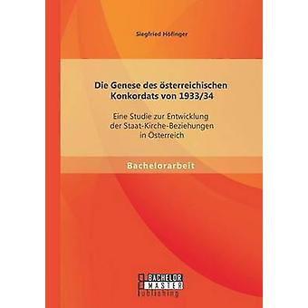 Die Genese des sterreichischen Konkordats von 193334 Eine Studie zur Entwicklung der StaatKircheBeziehungen in sterreich by Hfinger & Siegfried