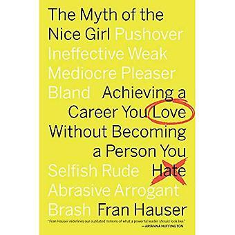 Myten om den trevlig tjejen: att uppnå en karriär som du älskar utan att bli en Person som du hatar