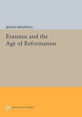 Erasmus and the Age of Reformation by Johan Huizinga - 9780691612270