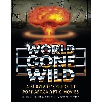World Gone Wild - A Survivor's Guide to Post-Apocalyptic Movies by Dav
