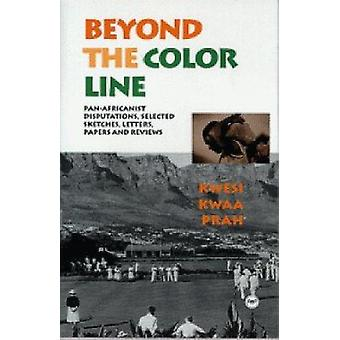 Beyond the Color Line - Pan-Africanist Disputations - Selected Sketche
