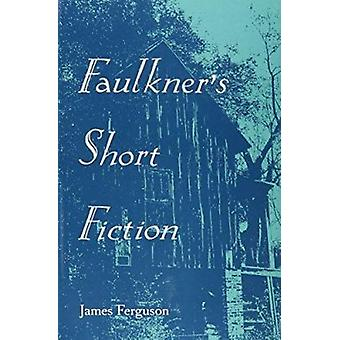Faulkner's Short Fiction by James Ferguson - 9780870496950 Book