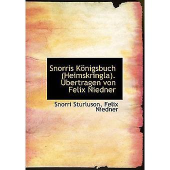 Snorris Konigsbuch (Heimskringla). Ubertragen Von Felix Niedner by Sn
