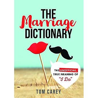 The Marriage Dictionary - The Unofficial - True Meaning of I Do by Tom