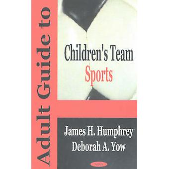 Adult Guide to Children's Team Sports by James H. Humphrey - 97815903