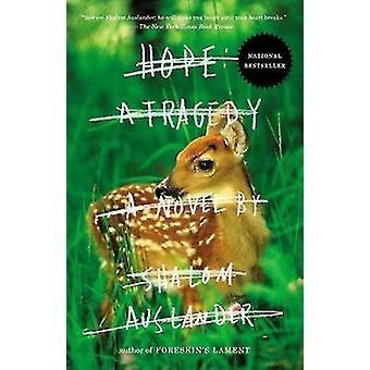 Hope - A Tragedy by Shalom Auslander - 9781594486463 Book