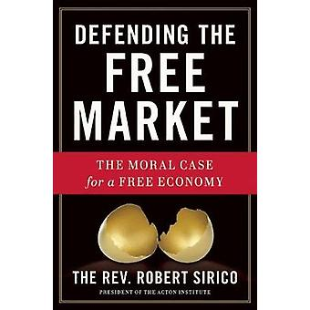 Defending the Free Market - The Moral Case for a Free Economy by Rober