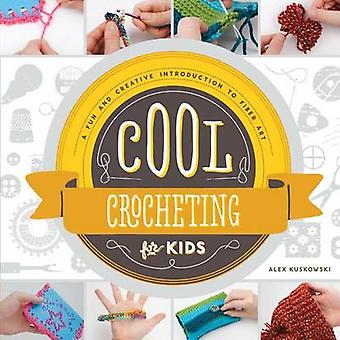Cool Crocheting for Kids - - A Fun and Creative Introduction to Fiber A