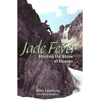 Jade Fever - Hunting the Stone of Heaven by Stan Leaming - Rick Hudson