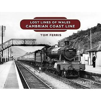Lost Lines - Cambrian Coast Line by Tom Ferris - 9781909823204 Book