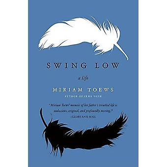 Swing Low - A Life by Miriam Toews - 9780062070166 Book