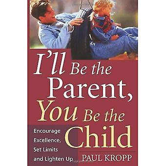 Ik ' ll de ouder zijn, jij bent het kind: Stimuleer uitmuntendheid, Stel limieten in en verlicht