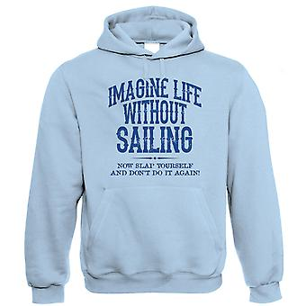 Life Without Sailing Mens Funny Hoodie (S to 5XL)