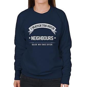 I Watch Too Much Neighbours Said No One Ever Women's Sweatshirt