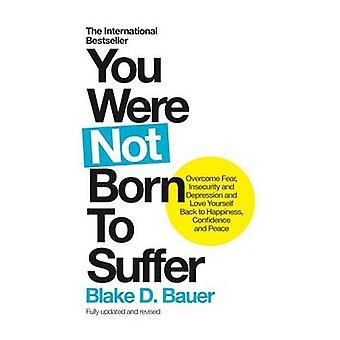 Du var inte född att lida - övervinna rädsla - osäkerhet och depression